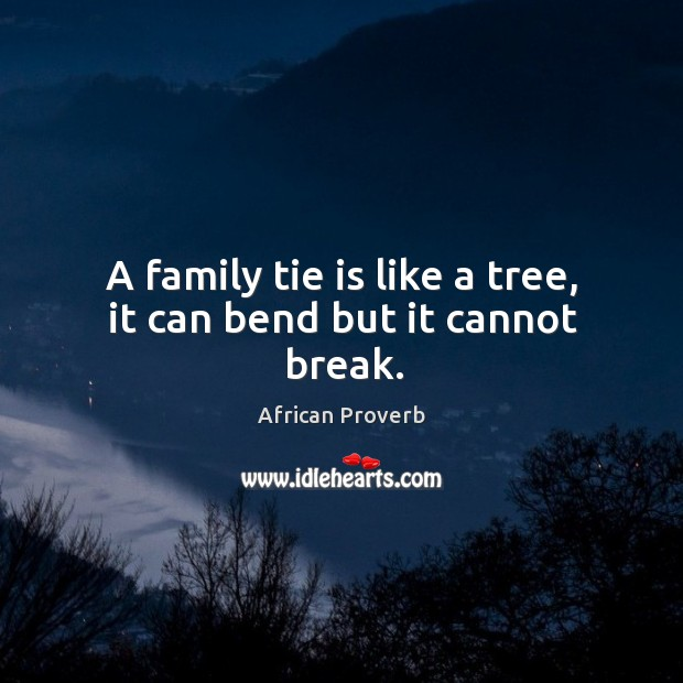 Image, A family tie is like a tree, it can bend but it cannot break.