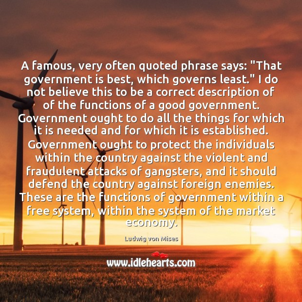 """A famous, very often quoted phrase says: """"That government is best, which Ludwig von Mises Picture Quote"""
