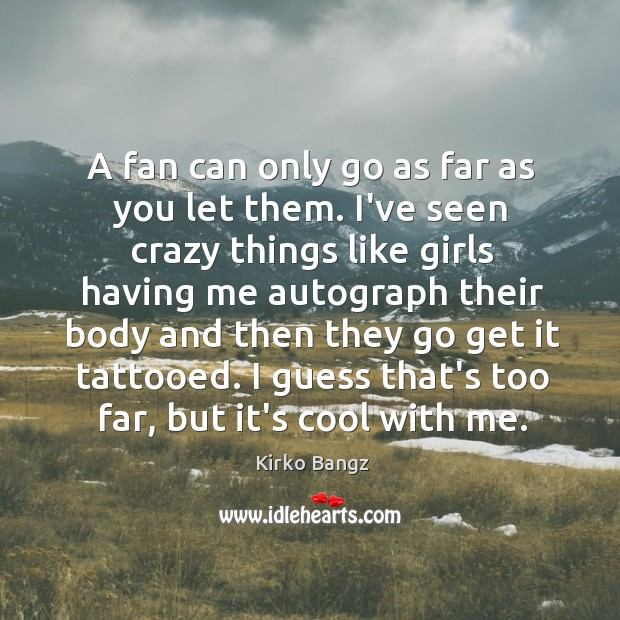 Image, A fan can only go as far as you let them. I've