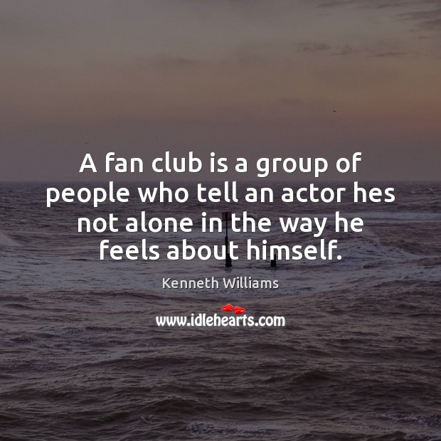 A fan club is a group of people who tell an actor Image