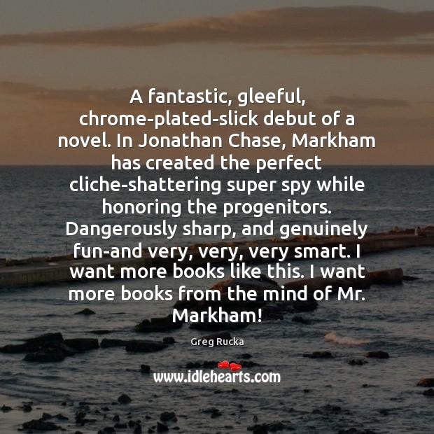 A fantastic, gleeful, chrome-plated-slick debut of a novel. In Jonathan Chase, Markham Image