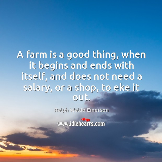 Image, A farm is a good thing, when it begins and ends with