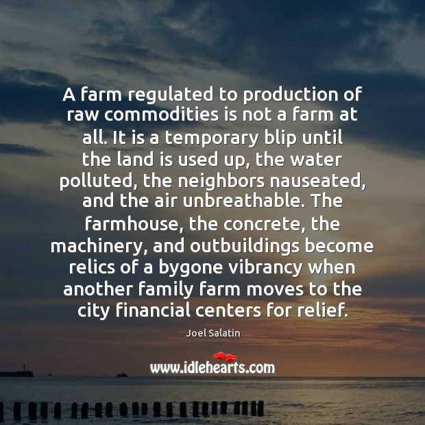 A farm regulated to production of raw commodities is not a farm Joel Salatin Picture Quote