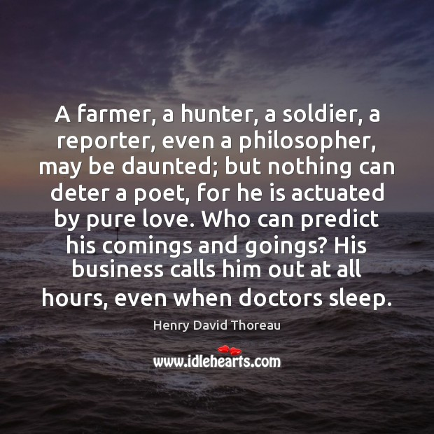 A farmer, a hunter, a soldier, a reporter, even a philosopher, may Image