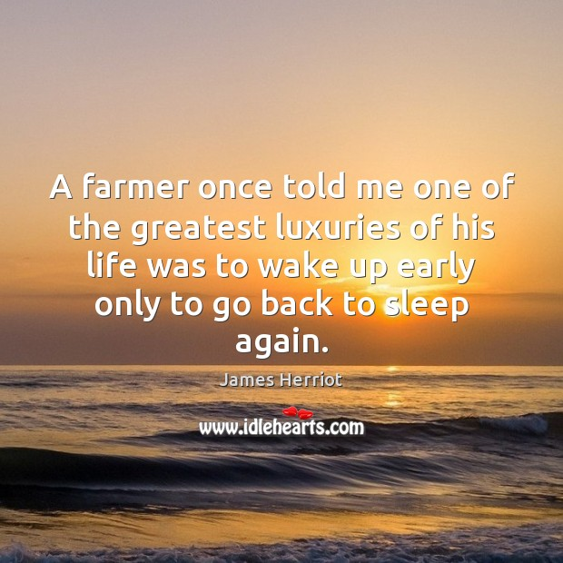 A farmer once told me one of the greatest luxuries of his Image
