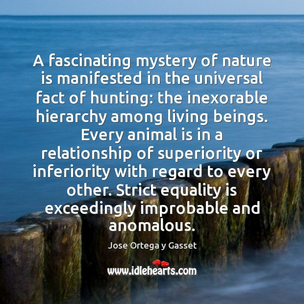 A fascinating mystery of nature is manifested in the universal fact of Equality Quotes Image