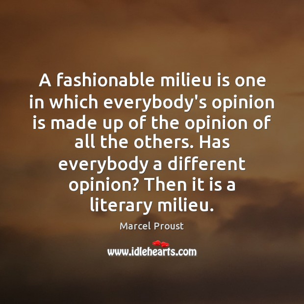 A fashionable milieu is one in which everybody's opinion is made up Image