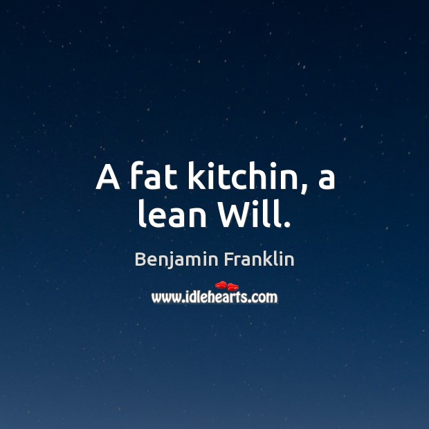 A fat kitchin, a lean Will. Image
