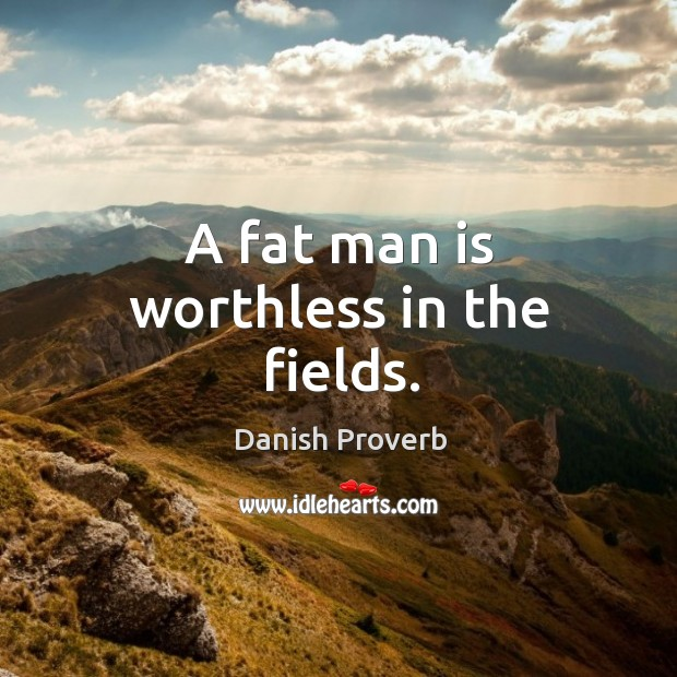 Image, A fat man is worthless in the fields.