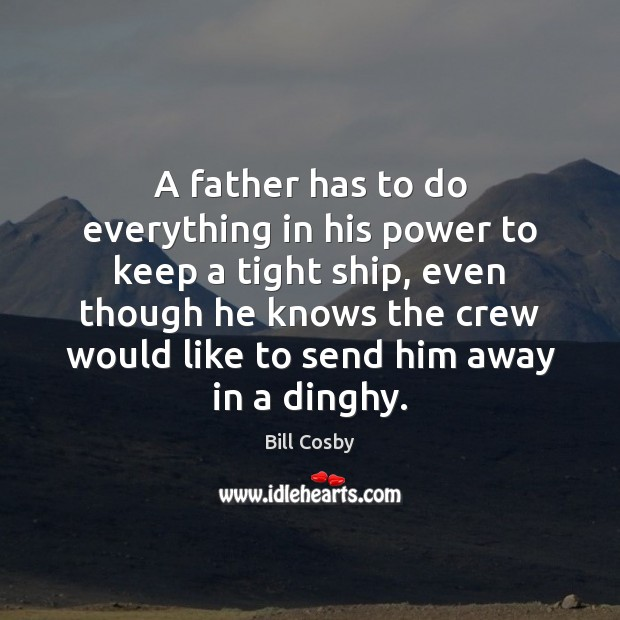 A father has to do everything in his power to keep a Image