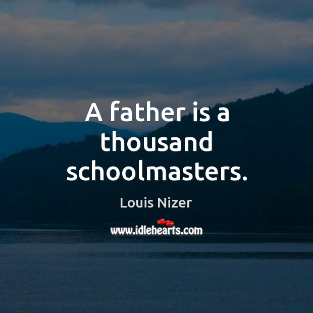 A father is a thousand schoolmasters. Father Quotes Image