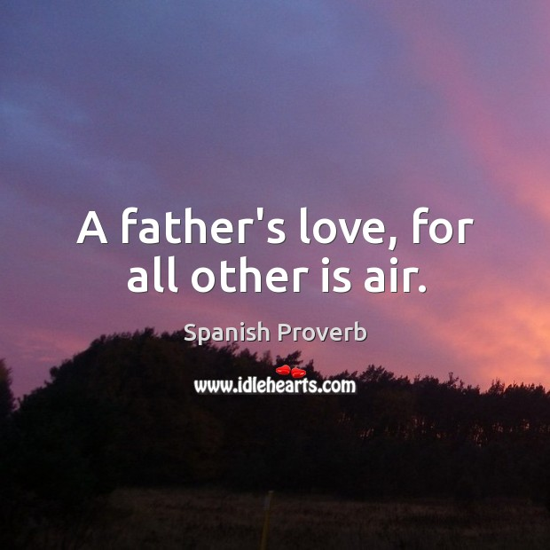 Image, A father's love, for all other is air.