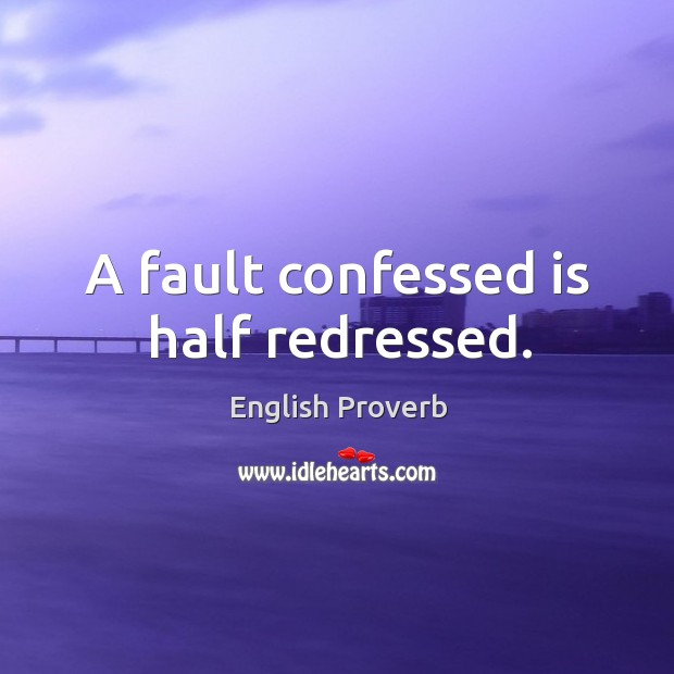 Image, A fault confessed is half redressed.
