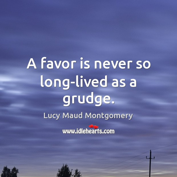 A favor is never so long-lived as a grudge. Grudge Quotes Image