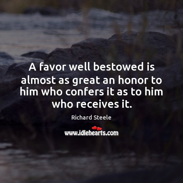 Image, A favor well bestowed is almost as great an honor to him