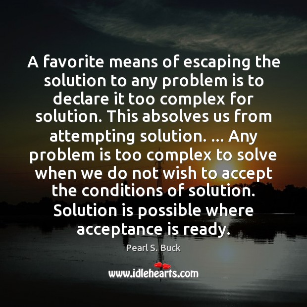 A favorite means of escaping the solution to any problem is to Solution Quotes Image