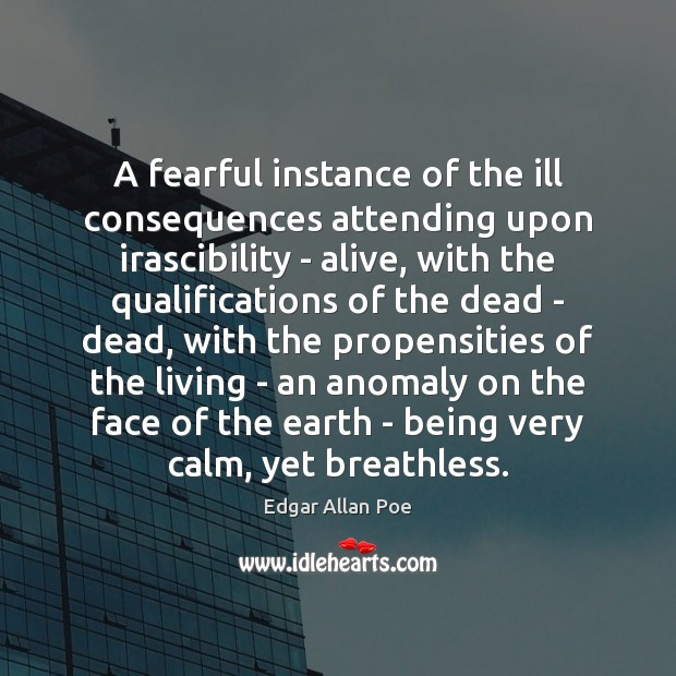 A fearful instance of the ill consequences attending upon irascibility – alive, Edgar Allan Poe Picture Quote