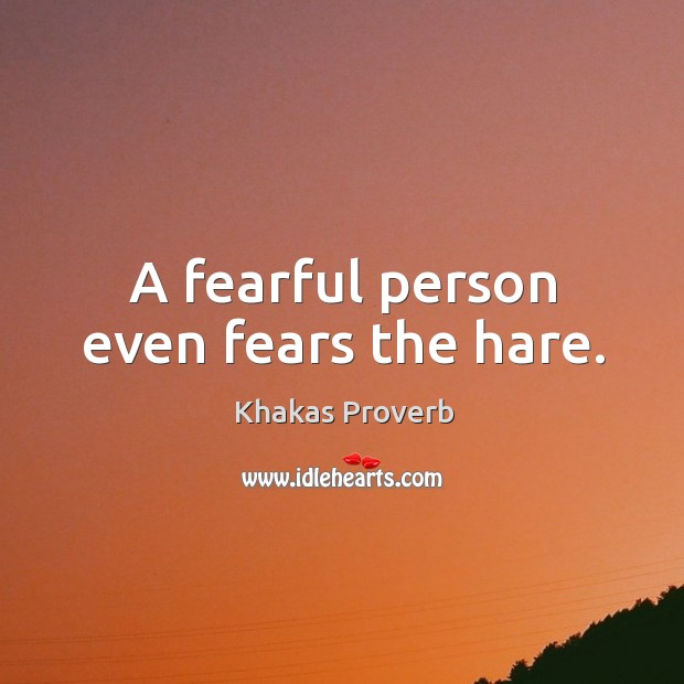 A fearful person even fears the hare. Khakas Proverbs Image