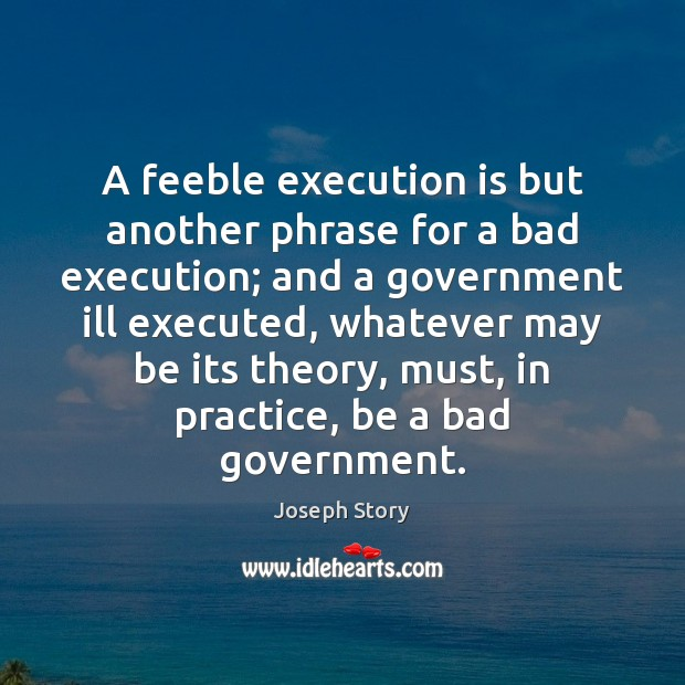 Image, A feeble execution is but another phrase for a bad execution; and