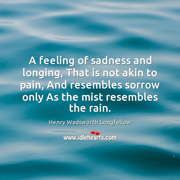Image, A feeling of sadness and longing, That is not akin to pain,