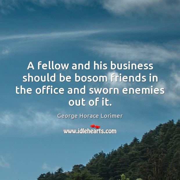 Image, A fellow and his business should be bosom friends in the office