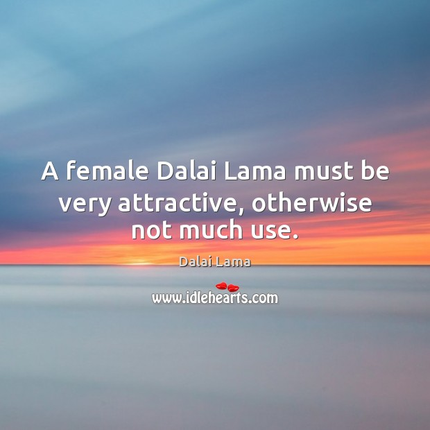 Image, A female Dalai Lama must be very attractive, otherwise not much use.