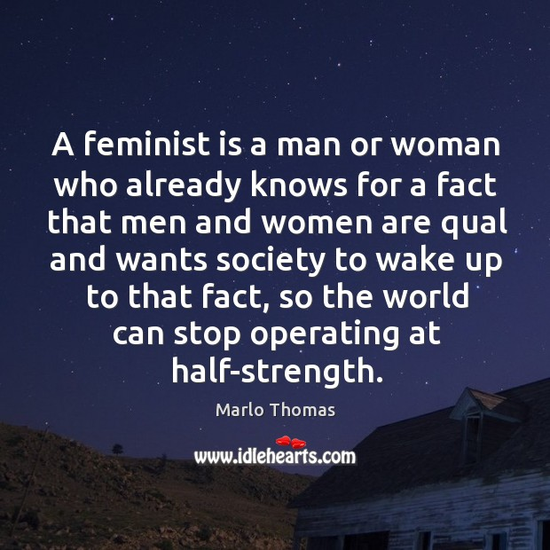 A feminist is a man or woman who already knows for a Image