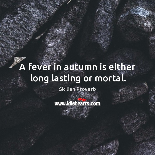 Image, A fever in autumn is either long lasting or mortal.