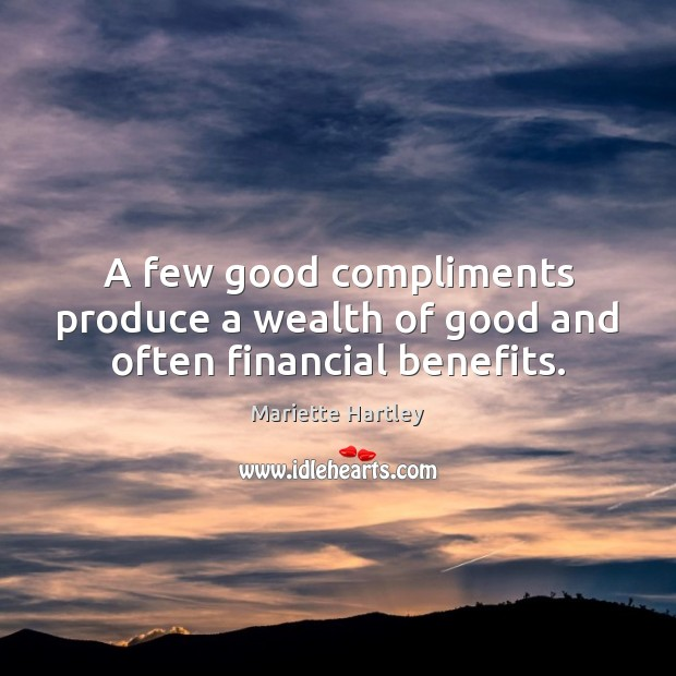 A few good compliments produce a wealth of good and often financial benefits. Image