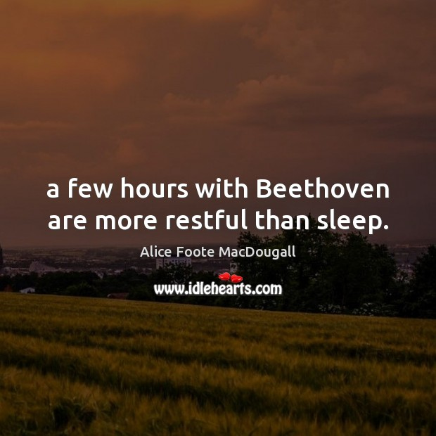 Image, A few hours with Beethoven are more restful than sleep.