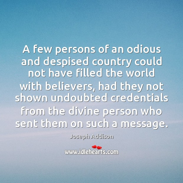 A few persons of an odious and despised country could not have Joseph Addison Picture Quote