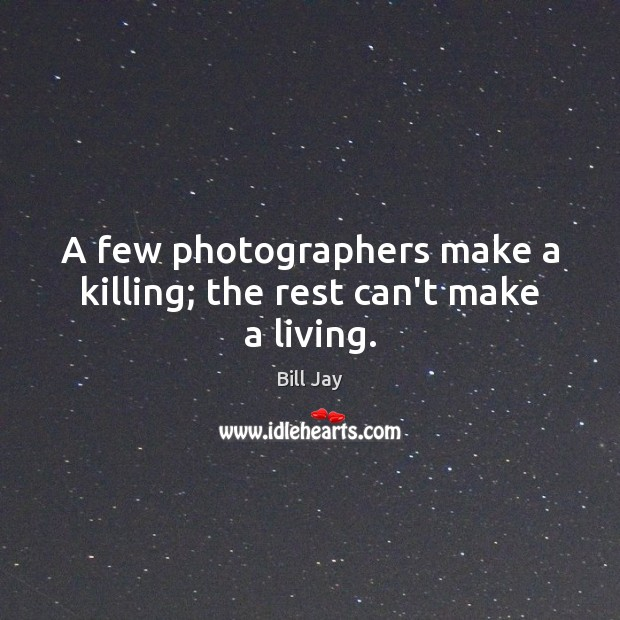 A few photographers make a killing; the rest can't make a living. Image