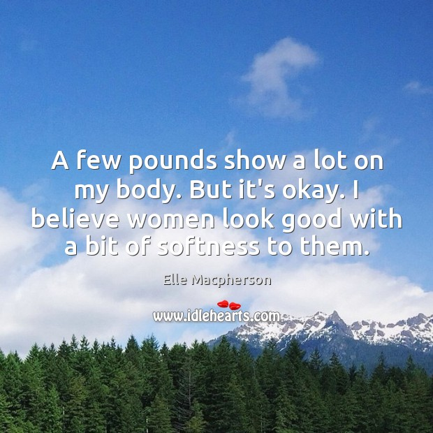 A few pounds show a lot on my body. But it's okay. Image