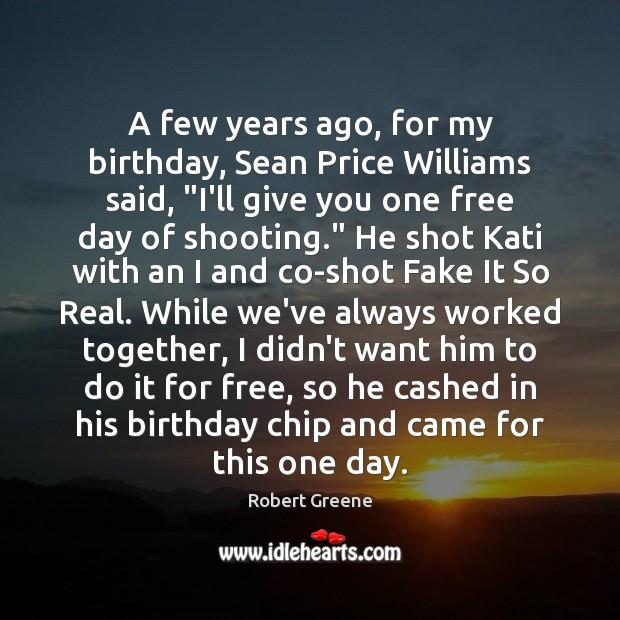 "Image, A few years ago, for my birthday, Sean Price Williams said, ""I'll"