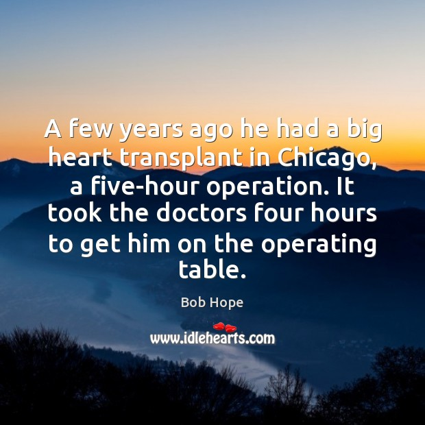 Image, A few years ago he had a big heart transplant in Chicago,