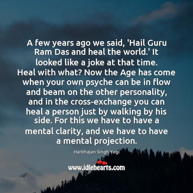 A few years ago we said, 'Hail Guru Ram Das and heal Harbhajan Singh Yogi Picture Quote