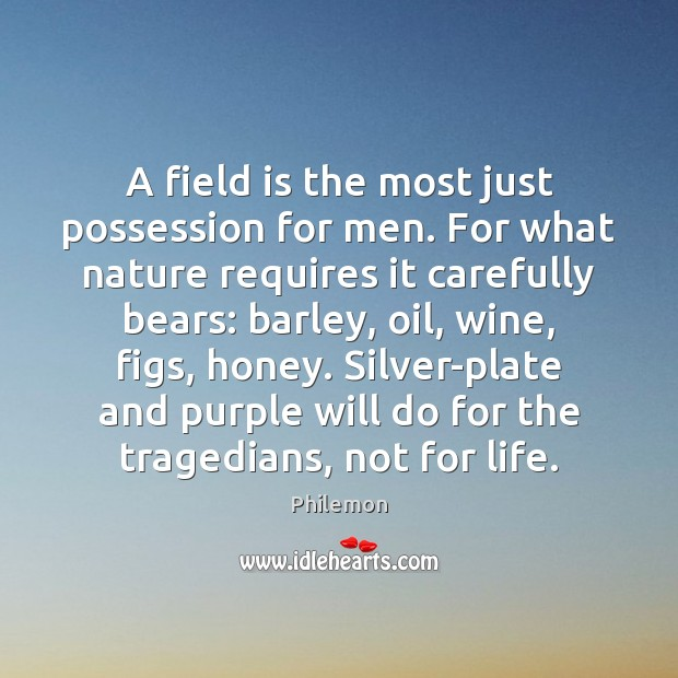 A field is the most just possession for men. For what nature Nature Quotes Image