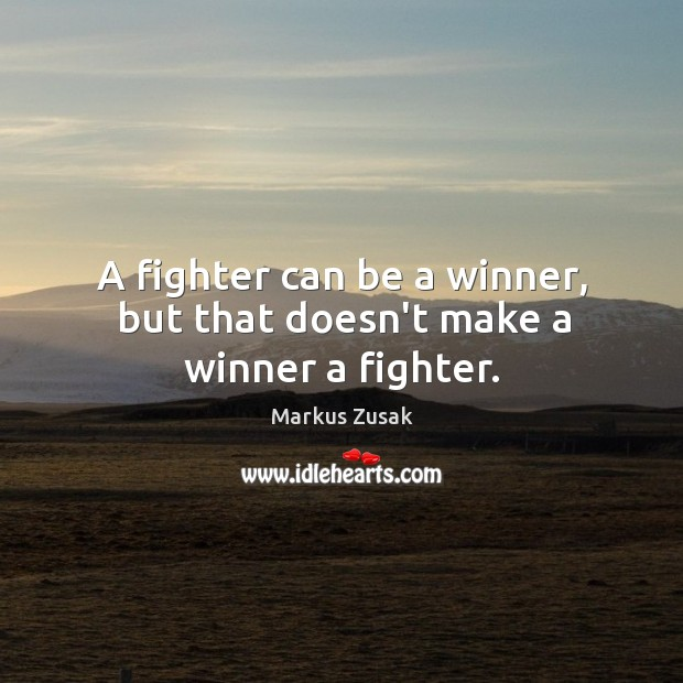 A fighter can be a winner, but that doesn't make a winner a fighter. Image