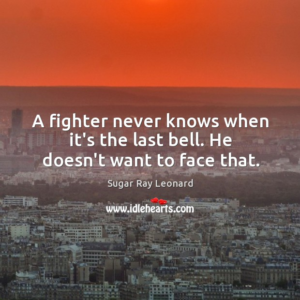 Image, A fighter never knows when it's the last bell. He doesn't want to face that.