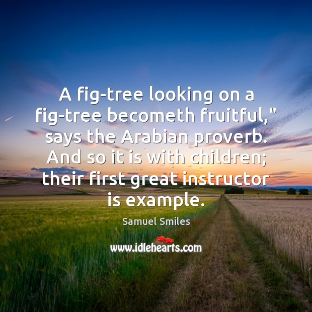 """A fig-tree looking on a fig-tree becometh fruitful,"""" says the Arabian proverb. Image"""