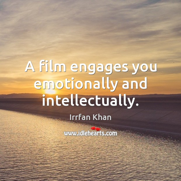 A film engages you emotionally and intellectually. Irrfan Khan Picture Quote