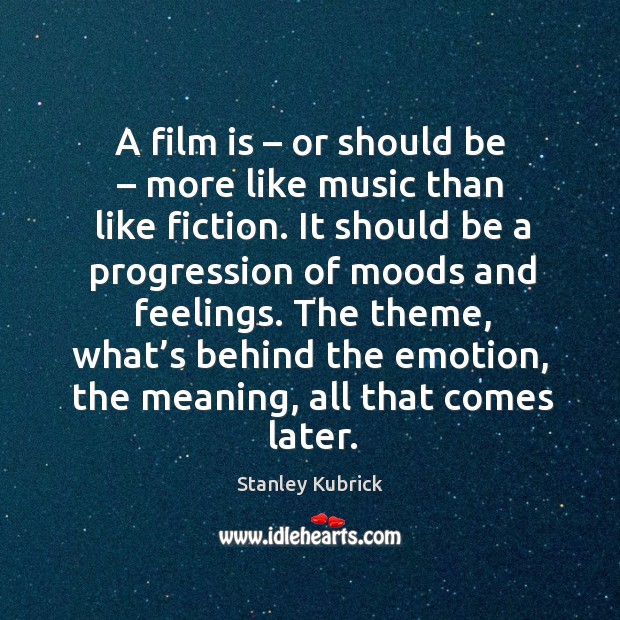 A film is – or should be – more like music than like fiction. Image