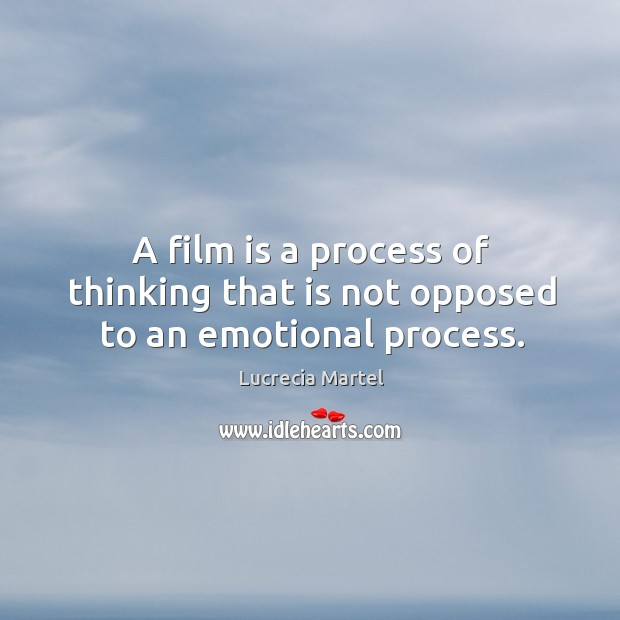 A film is a process of thinking that is not opposed to an emotional process. Image