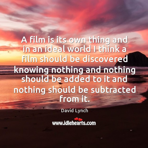 A film is its own thing and in an ideal world I Image