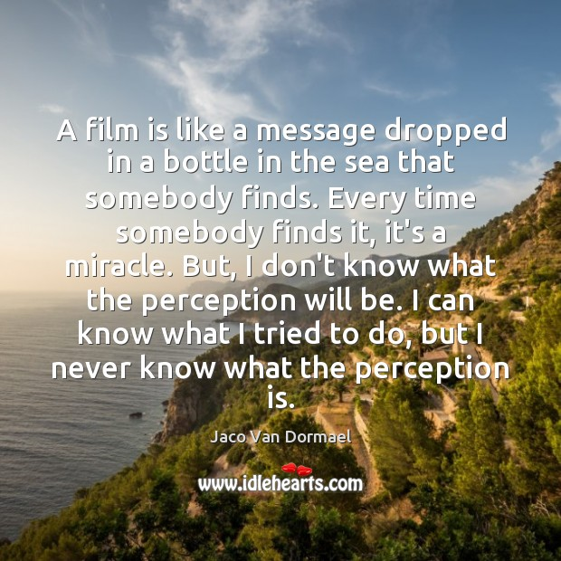 A film is like a message dropped in a bottle in the Perception Quotes Image