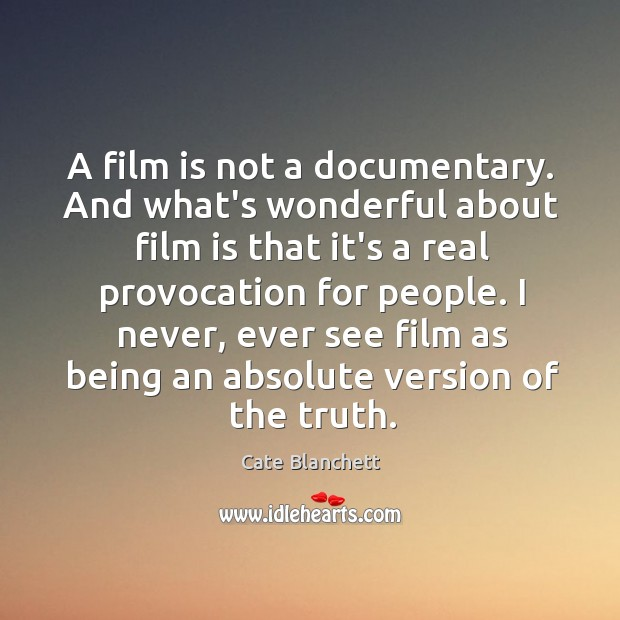 A film is not a documentary. And what's wonderful about film is Image