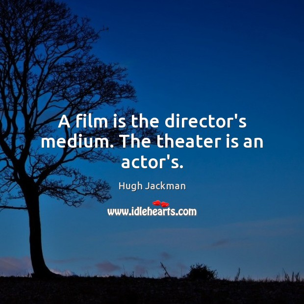 A film is the director's medium. The theater is an actor's. Image