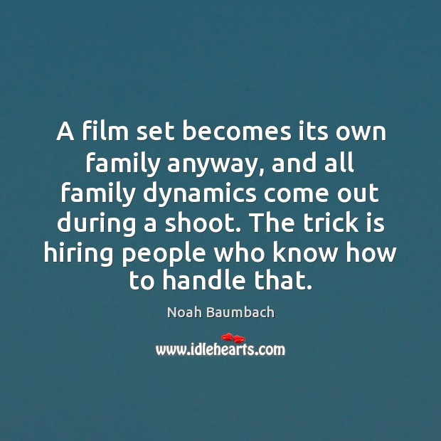 A film set becomes its own family anyway, and all family dynamics Image