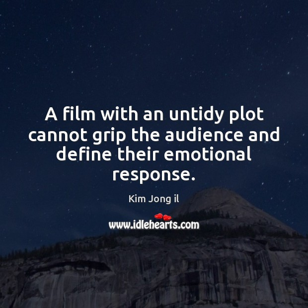 A film with an untidy plot cannot grip the audience and define their emotional response. Image