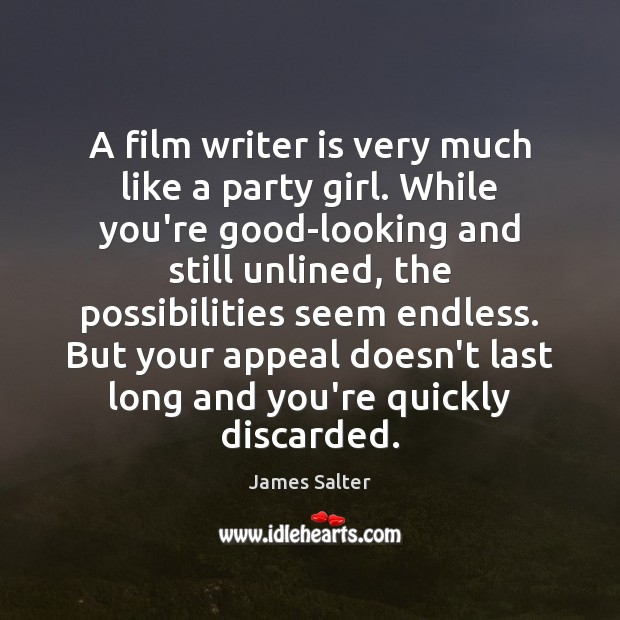 A film writer is very much like a party girl. While you're James Salter Picture Quote